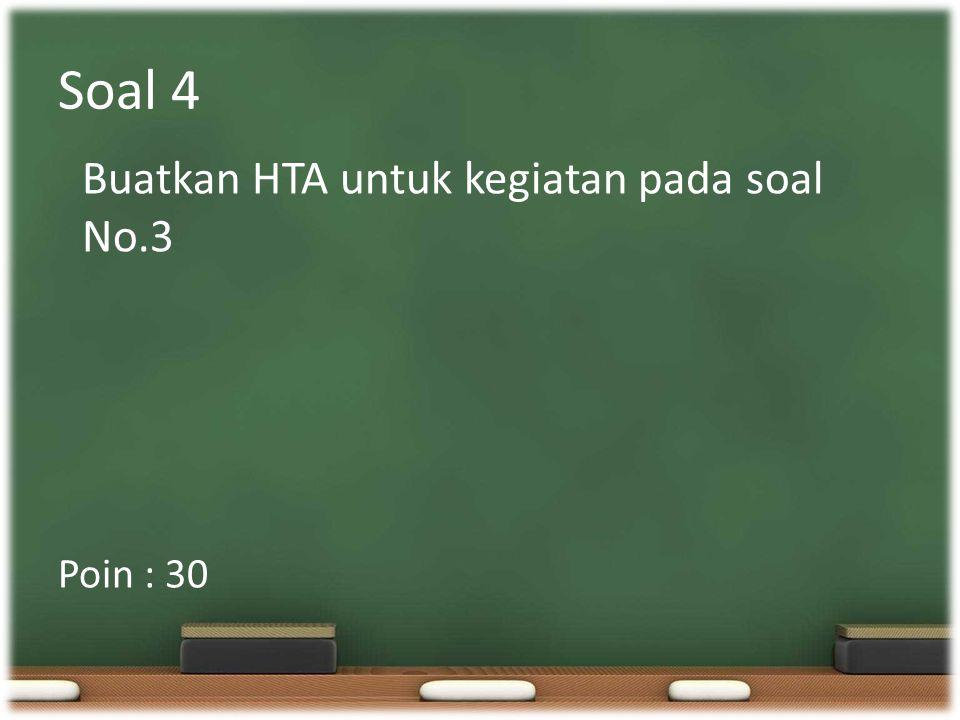 Soal 4 Buatkan HTA untuk kegiatan pada soal No.3 Poin : 30