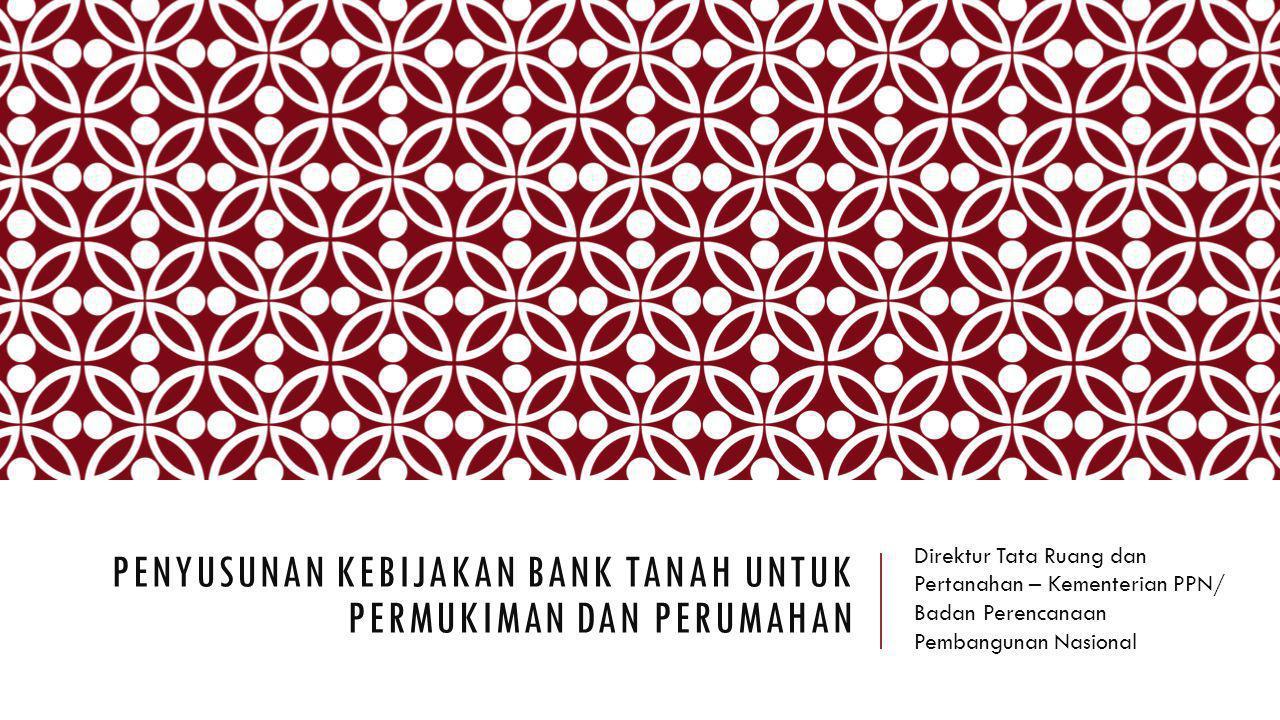 PENYUSUNAN Kebijakan Bank Tanah Untuk Permukiman dan Perumahan