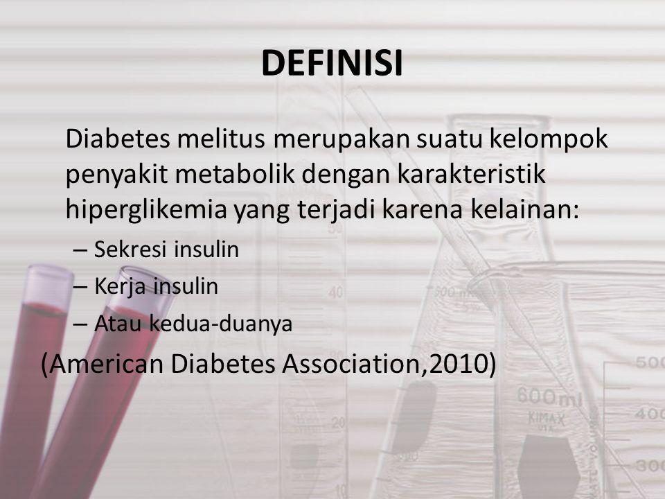 DEFINISI Diabetes melitus merupakan suatu kelompok penyakit metabolik dengan karakteristik hiperglikemia yang terjadi karena kelainan:
