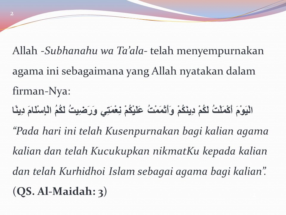 2 Allah -Subhanahu wa Ta'ala- telah menyempurnakan agama ini sebagaimana yang Allah nyatakan dalam firman-Nya: