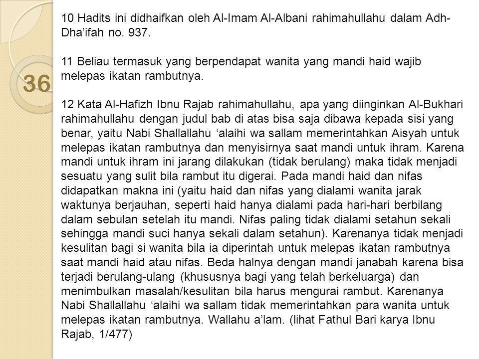 10 Hadits ini didhaifkan oleh Al-Imam Al-Albani rahimahullahu dalam Adh-Dha'ifah no. 937.