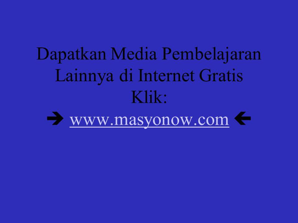 Dapatkan Media Pembelajaran Lainnya di Internet Gratis Klik:  www