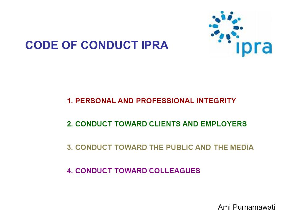 CODE OF CONDUCT IPRA 1. PERSONAL AND PROFESSIONAL INTEGRITY