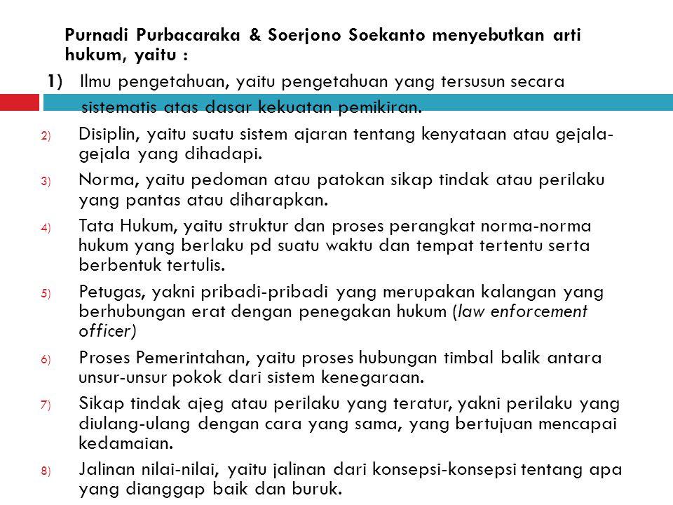 Purnadi Purbacaraka & Soerjono Soekanto menyebutkan arti hukum, yaitu :