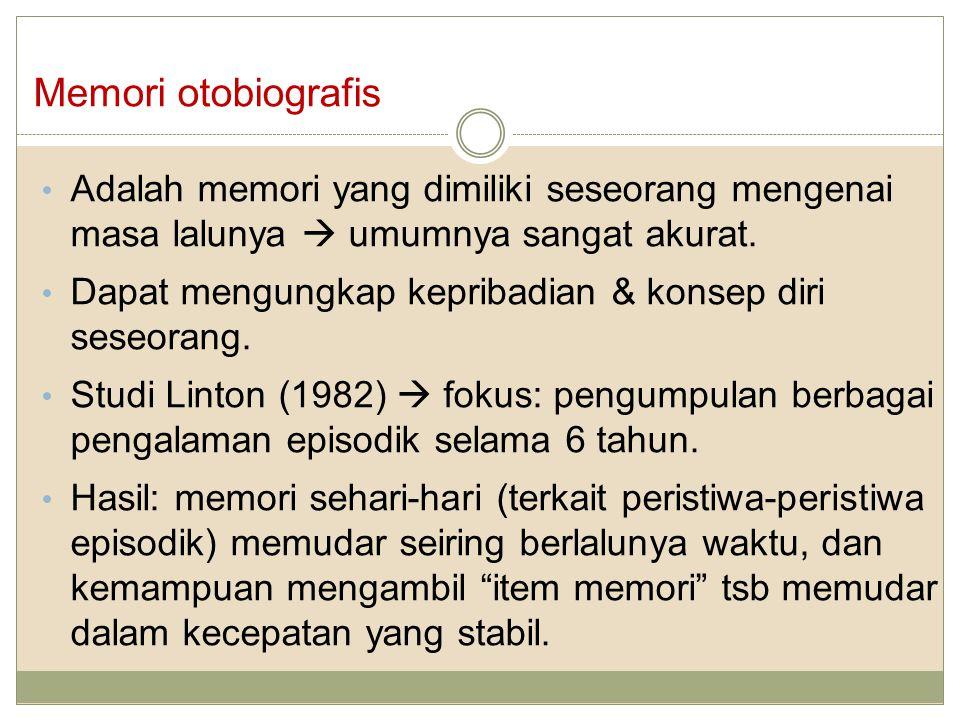 Memori otobiografis Adalah memori yang dimiliki seseorang mengenai masa lalunya  umumnya sangat akurat.