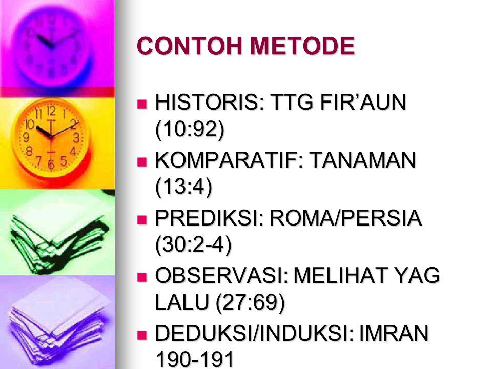 CONTOH METODE HISTORIS: TTG FIR'AUN (10:92) KOMPARATIF: TANAMAN (13:4)