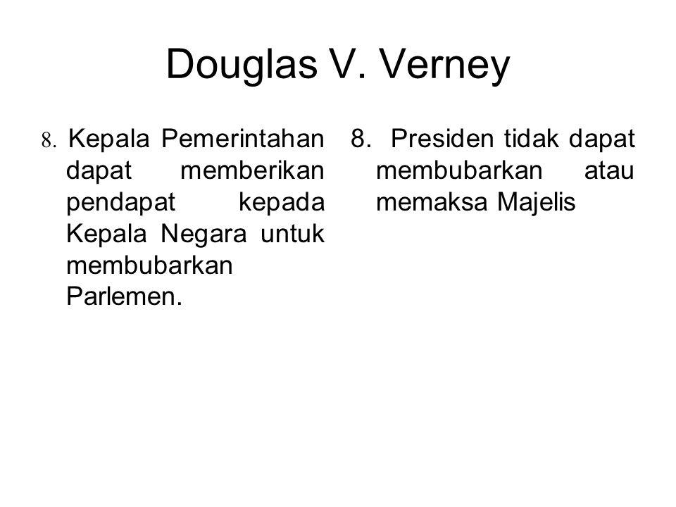 Douglas V. Verney 8. Kepala Pemerintahan dapat memberikan pendapat kepada Kepala Negara untuk membubarkan Parlemen.