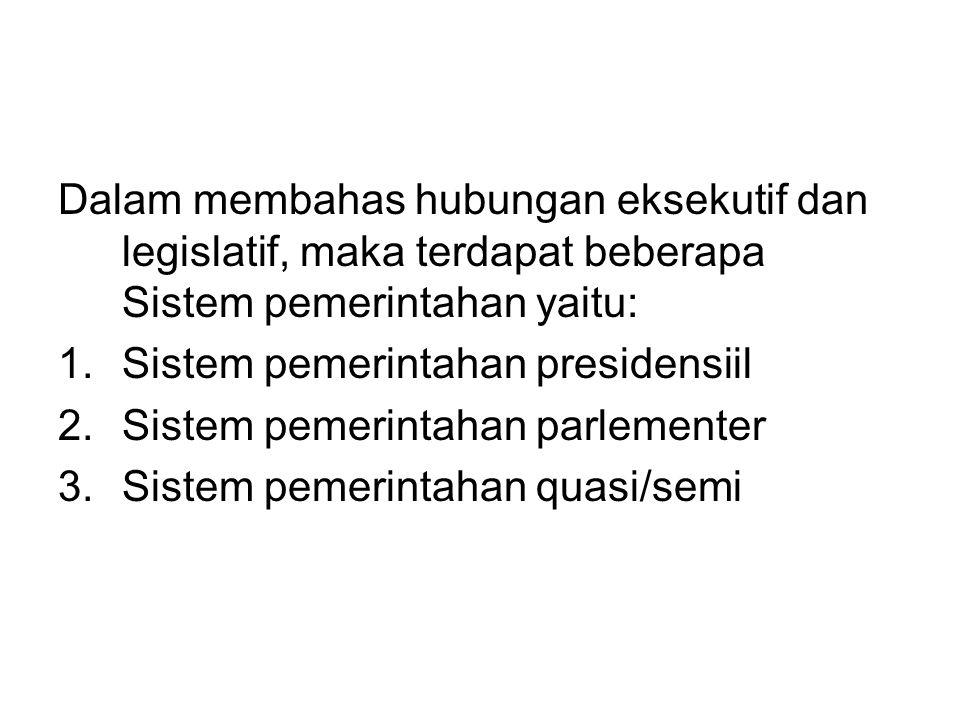 Dalam membahas hubungan eksekutif dan legislatif, maka terdapat beberapa Sistem pemerintahan yaitu:
