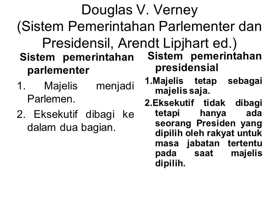 Douglas V. Verney (Sistem Pemerintahan Parlementer dan Presidensil, Arendt Lipjhart ed.)