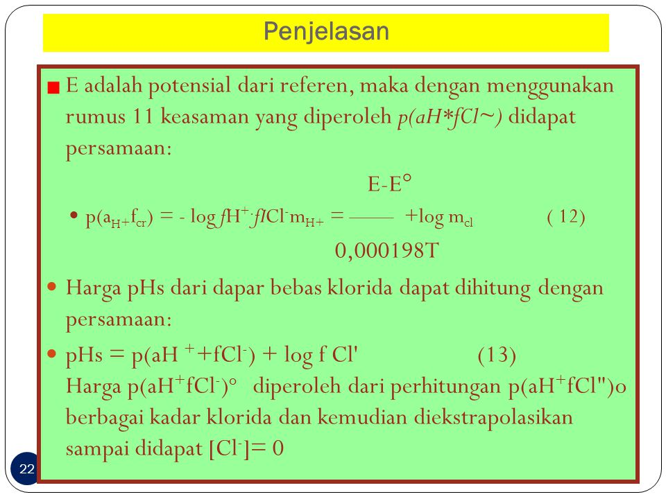 Penjelasan E adalah potensial dari referen, maka dengan menggunakan rumus 11 keasaman yang diperoleh p(aH*fCl~) didapat persamaan: