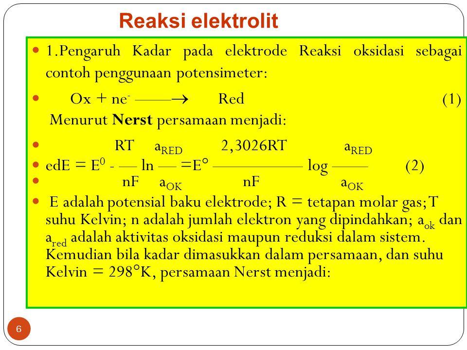 Reaksi elektrolit 1.Pengaruh Kadar pada elektrode Reaksi oksidasi sebagai contoh penggunaan potensimeter: