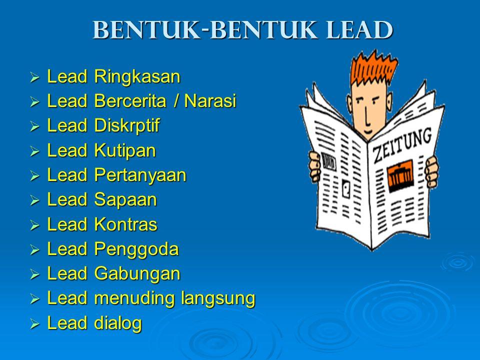 Bentuk-bentuk lead Lead Ringkasan Lead Bercerita / Narasi