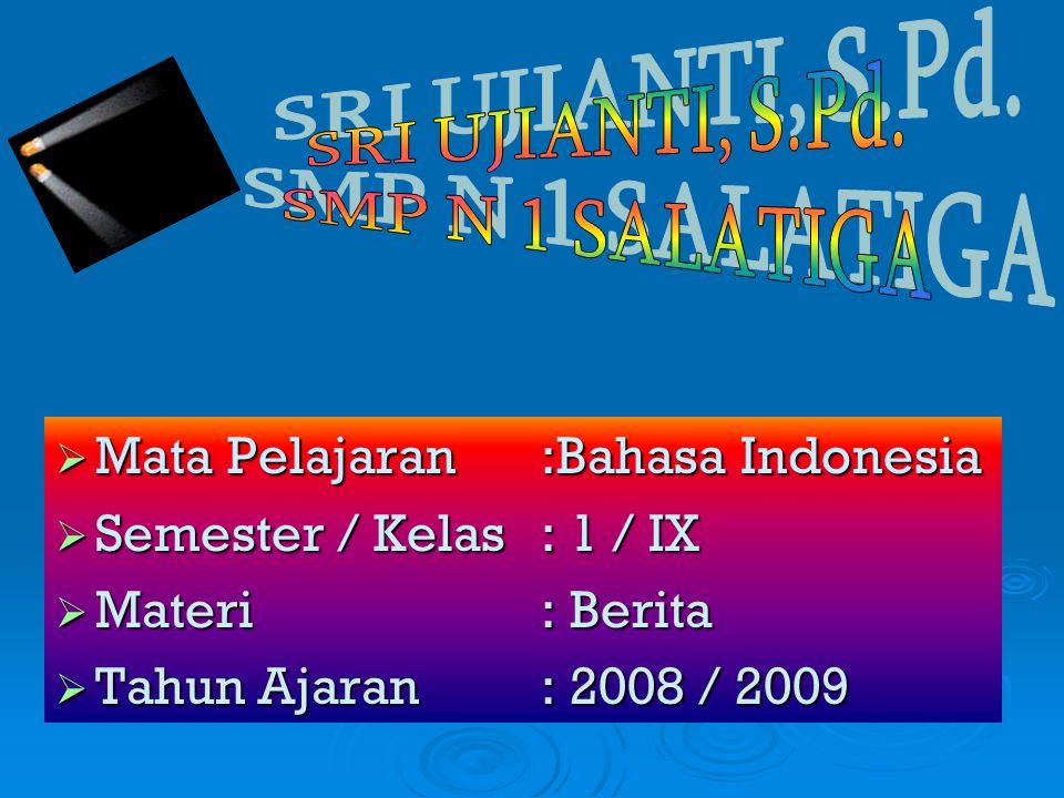 SRI UJIANTI, S.Pd. SMP N 1 SALATIGA. Mata Pelajaran :Bahasa Indonesia. Semester / Kelas : 1 / IX.