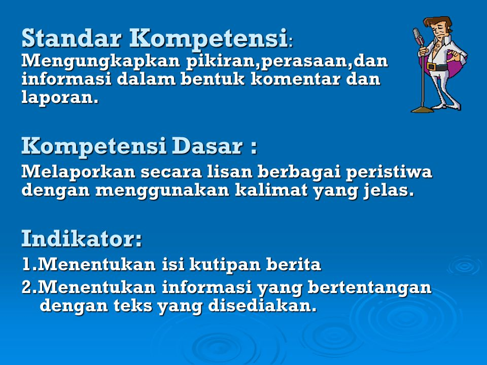Standar Kompetensi: Mengungkapkan pikiran,perasaan,dan informasi dalam bentuk komentar dan laporan.