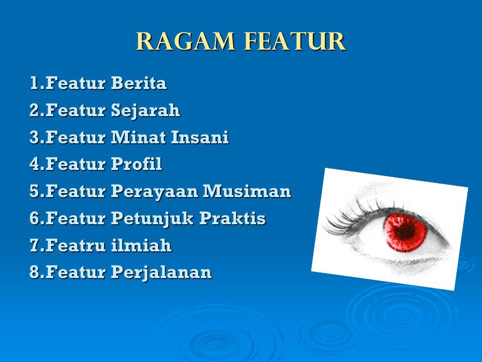 Ragam Featur 1.Featur Berita 2.Featur Sejarah 3.Featur Minat Insani
