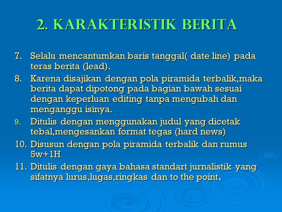 2. Karakteristik Berita 7. Selalu mencantumkan baris tanggal( date line) pada teras berita (lead).