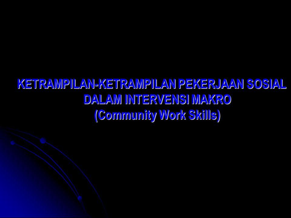 KETRAMPILAN-KETRAMPILAN PEKERJAAN SOSIAL DALAM INTERVENSI MAKRO (Community Work Skills)