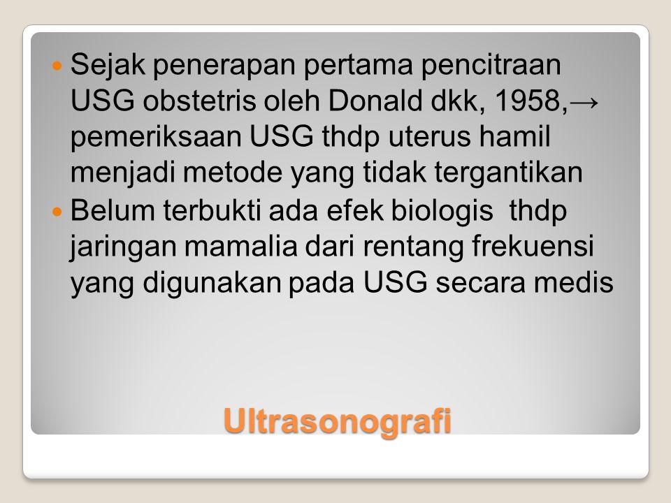 Sejak penerapan pertama pencitraan USG obstetris oleh Donald dkk, 1958,→ pemeriksaan USG thdp uterus hamil menjadi metode yang tidak tergantikan