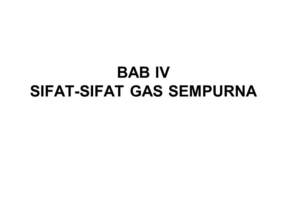 BAB IV SIFAT-SIFAT GAS SEMPURNA