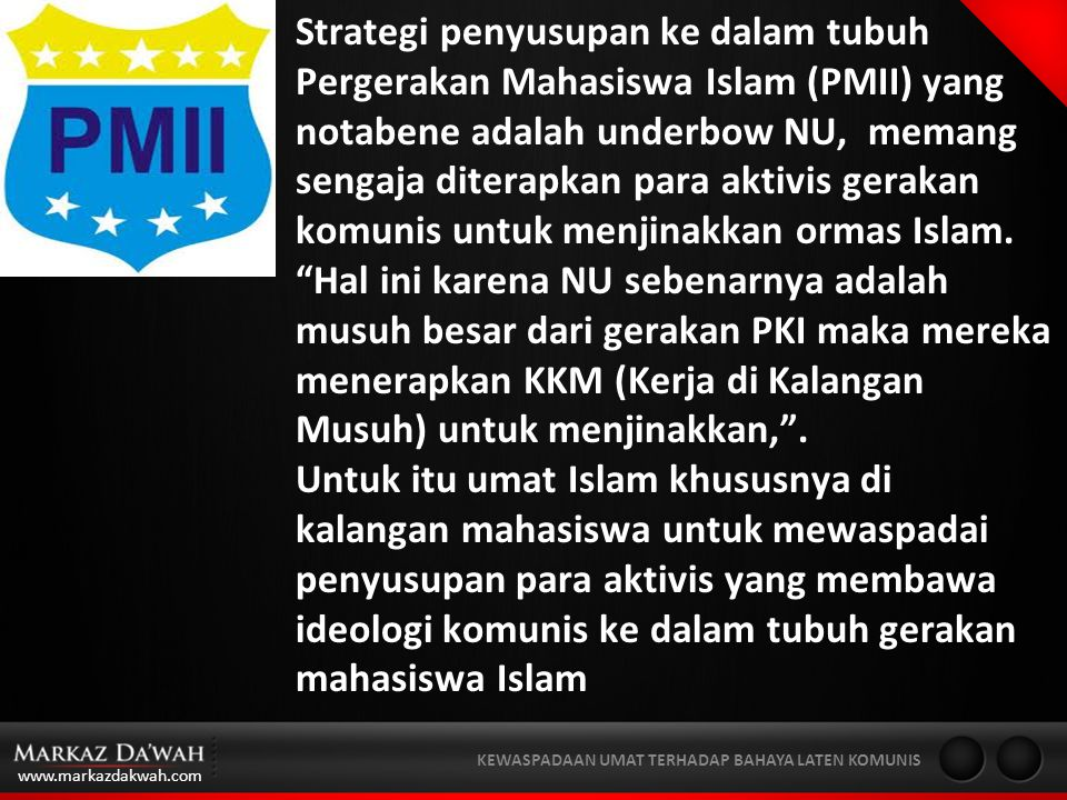 Strategi penyusupan ke dalam tubuh Pergerakan Mahasiswa Islam (PMII) yang notabene adalah underbow NU, memang sengaja diterapkan para aktivis gerakan komunis untuk menjinakkan ormas Islam.