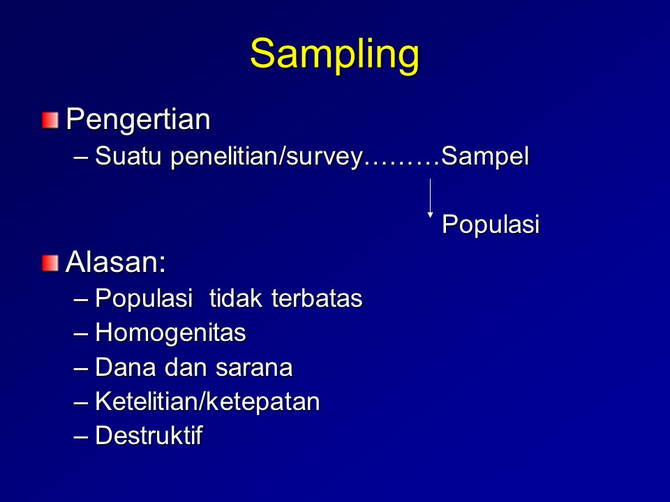 Sampling Pengertian Alasan: Suatu penelitian/survey………Sampel Populasi