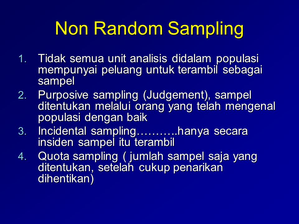 Non Random Sampling Tidak semua unit analisis didalam populasi mempunyai peluang untuk terambil sebagai sampel.