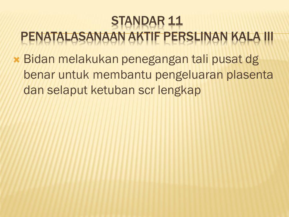 Standar 11 Penatalasanaan aktif perslinan kala iii
