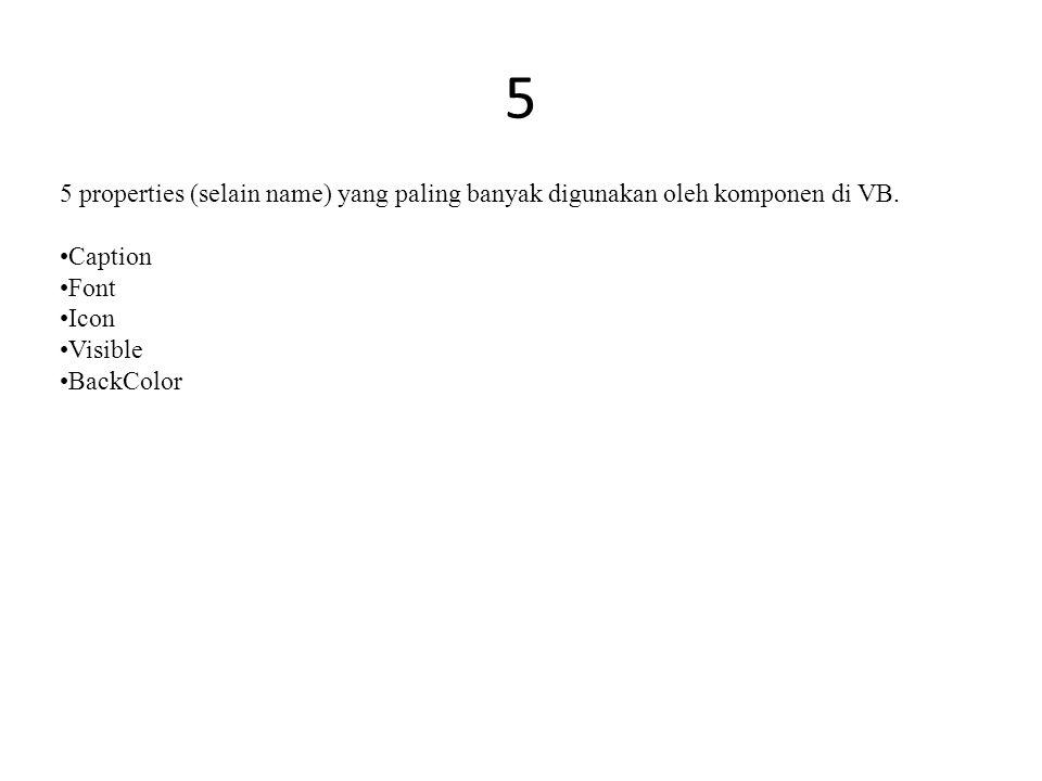 5 5 properties (selain name) yang paling banyak digunakan oleh komponen di VB. Caption. Font. Icon.