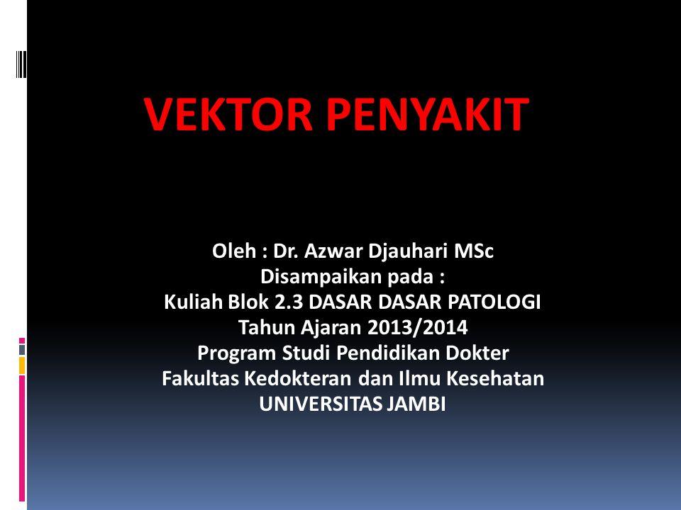 VEKTOR PENYAKIT Oleh : Dr. Azwar Djauhari MSc Disampaikan pada :