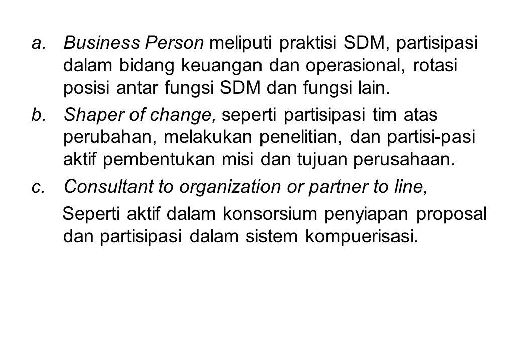 Business Person meliputi praktisi SDM, partisipasi dalam bidang keuangan dan operasional, rotasi posisi antar fungsi SDM dan fungsi lain.