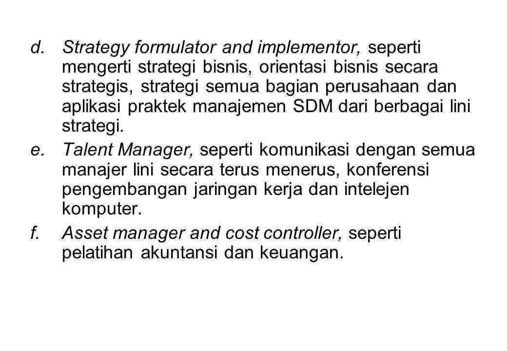 Strategy formulator and implementor, seperti mengerti strategi bisnis, orientasi bisnis secara strategis, strategi semua bagian perusahaan dan aplikasi praktek manajemen SDM dari berbagai lini strategi.