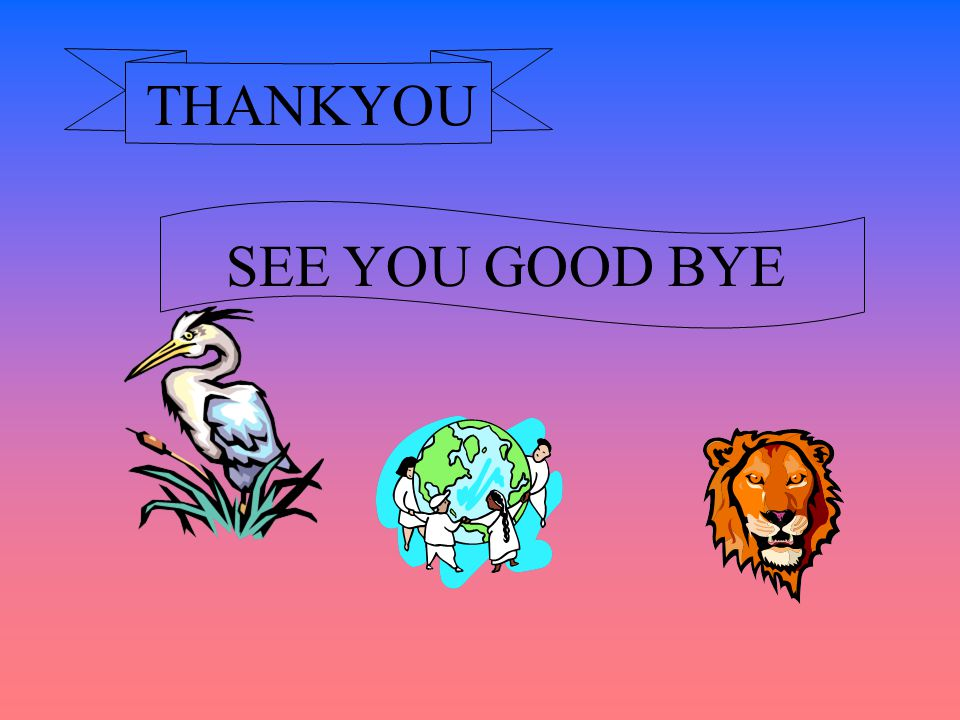 THANKYOU SEE YOU GOOD BYE