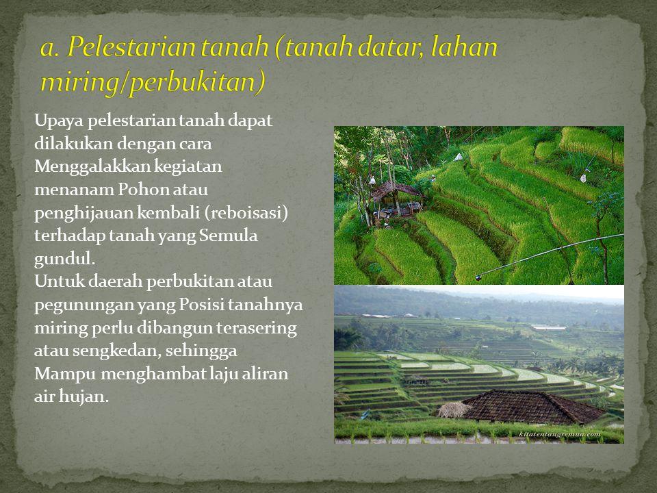 a. Pelestarian tanah (tanah datar, lahan miring/perbukitan)