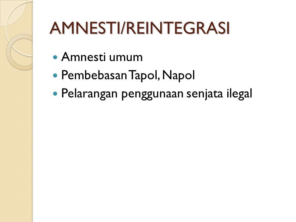 AMNESTI/REINTEGRASI Amnesti umum Pembebasan Tapol, Napol