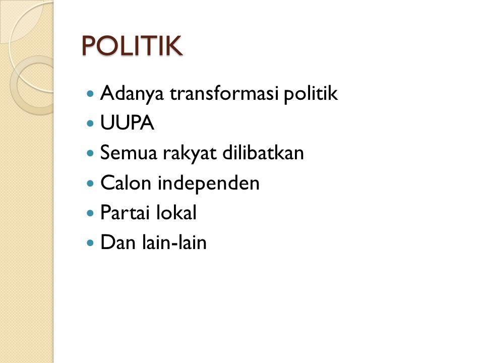 POLITIK Adanya transformasi politik UUPA Semua rakyat dilibatkan