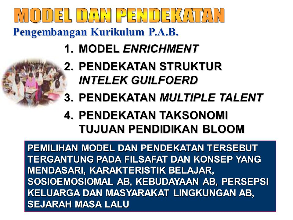 MODEL DAN PENDEKATAN Pengembangan Kurikulum P.A.B. MODEL ENRICHMENT