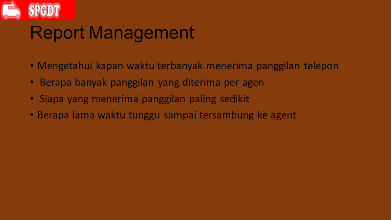 Report Management Mengetahui kapan waktu terbanyak menerima panggilan telepon. Berapa banyak panggilan yang diterima per agen.