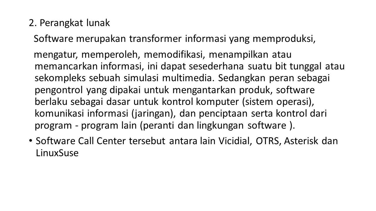 2. Perangkat lunak Software merupakan transformer informasi yang memproduksi,