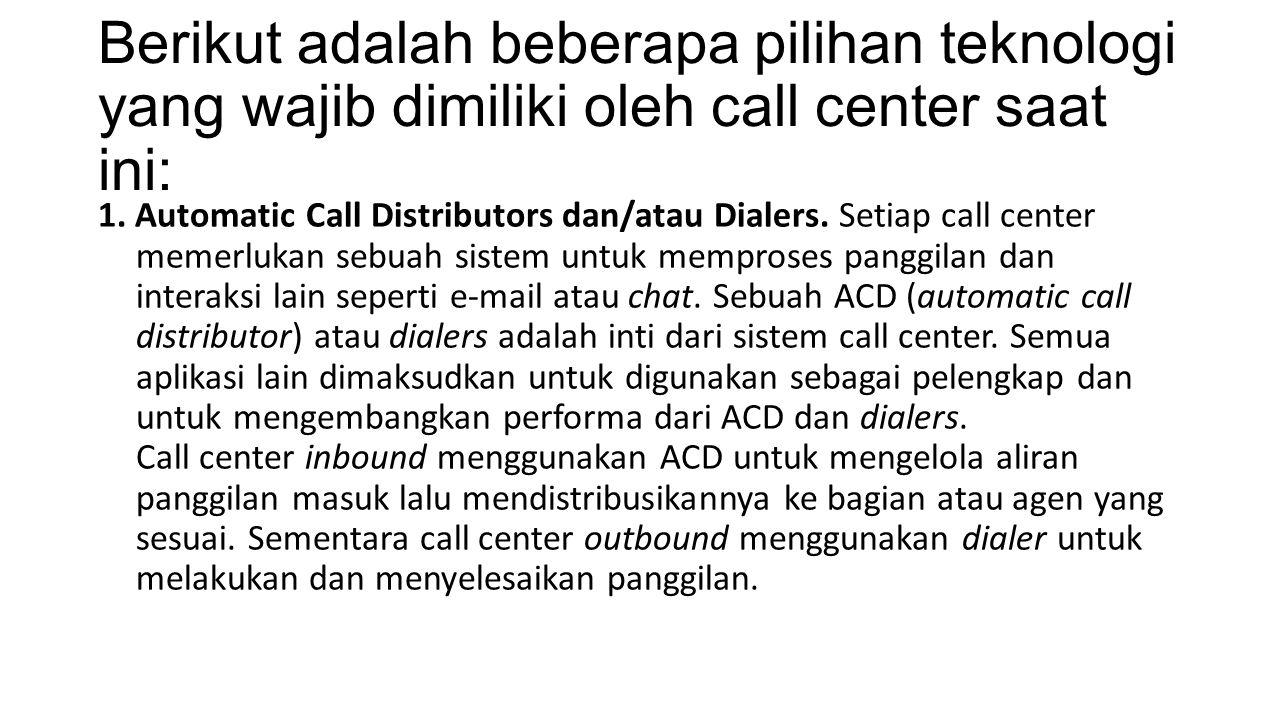 Berikut adalah beberapa pilihan teknologi yang wajib dimiliki oleh call center saat ini: