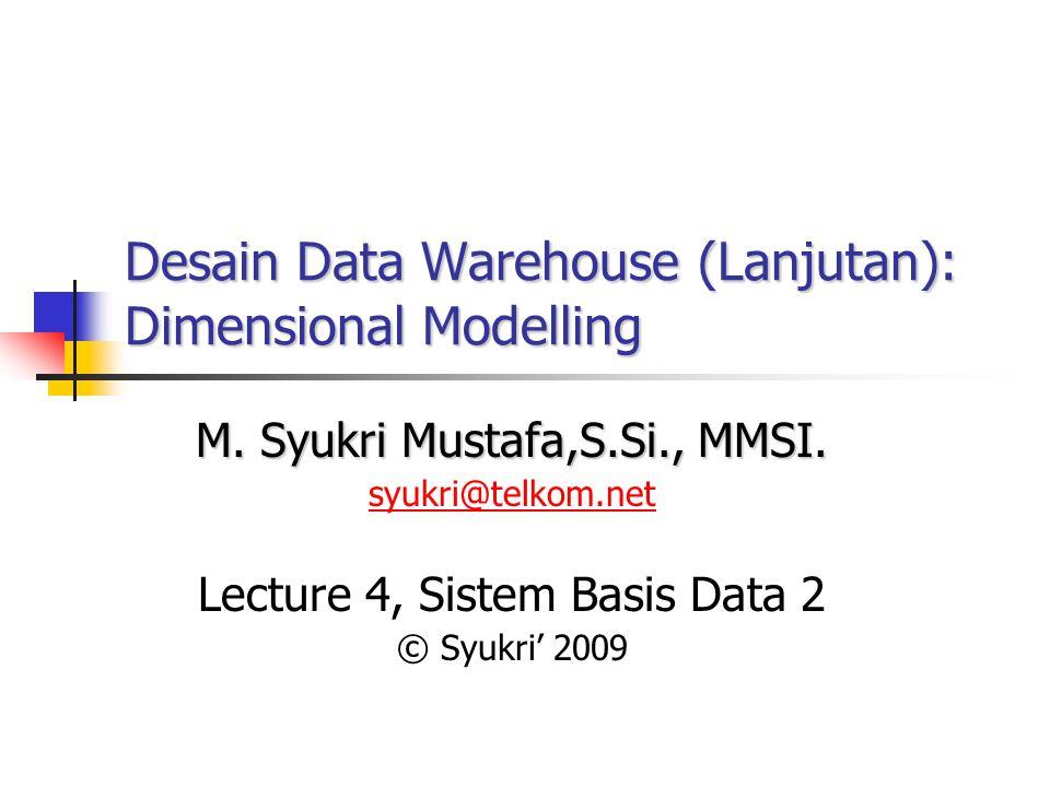Desain Data Warehouse (Lanjutan): Dimensional Modelling