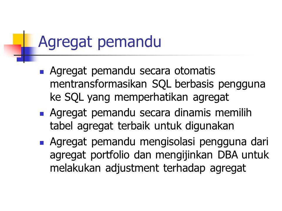 Agregat pemandu Agregat pemandu secara otomatis mentransformasikan SQL berbasis pengguna ke SQL yang memperhatikan agregat.