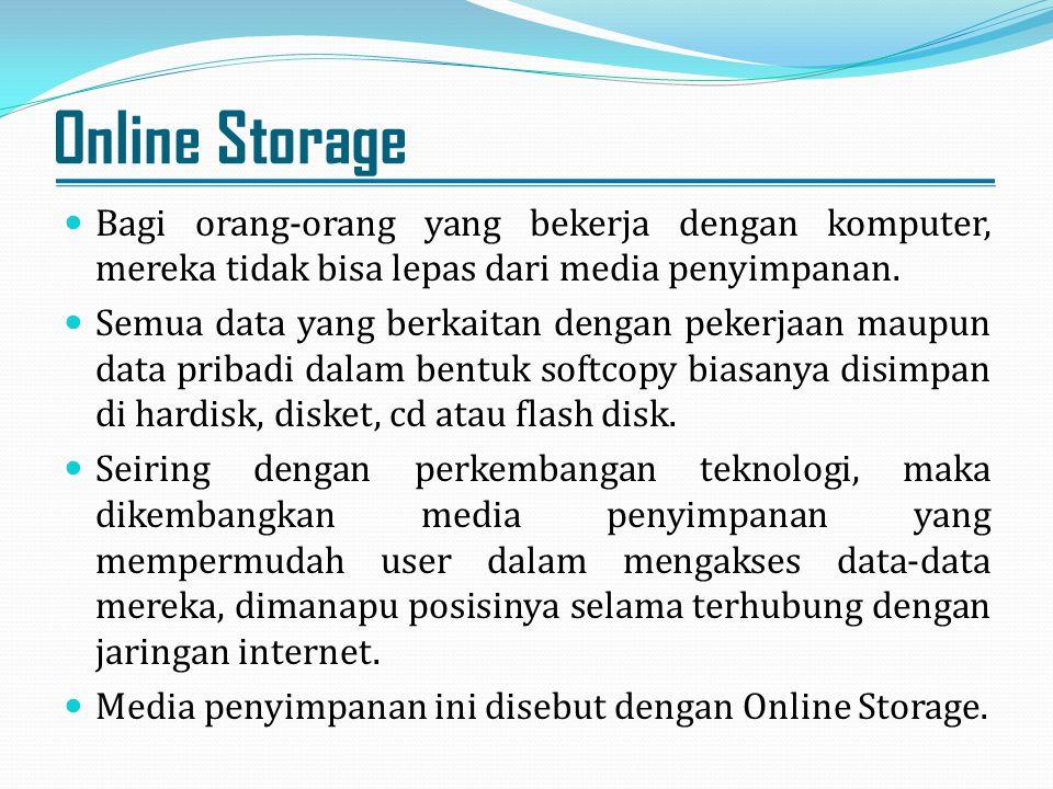 Online Storage Bagi orang-orang yang bekerja dengan komputer, mereka tidak bisa lepas dari media penyimpanan.
