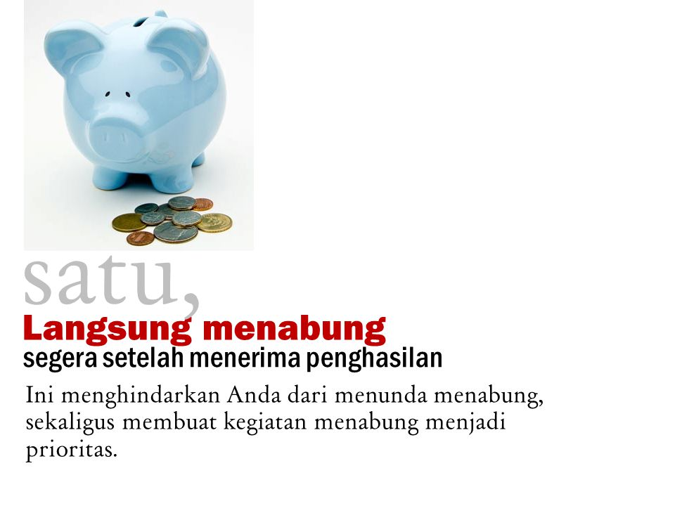 satu, Langsung menabung segera setelah menerima penghasilan
