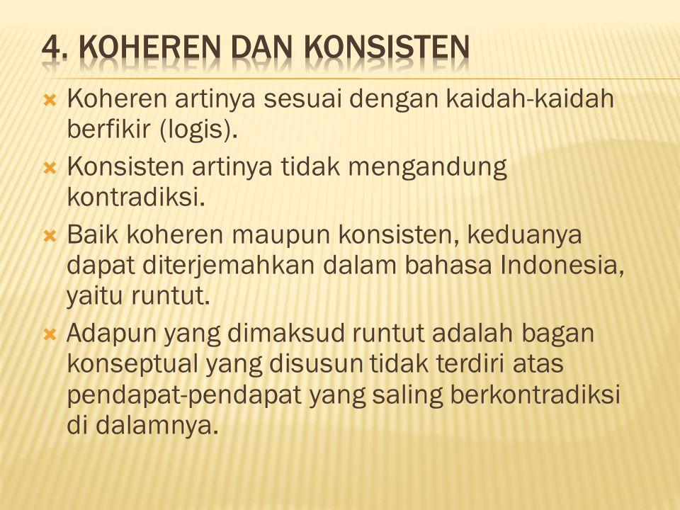 4. Koheren dan Konsisten Koheren artinya sesuai dengan kaidah-kaidah berfikir (logis). Konsisten artinya tidak mengandung kontradiksi.