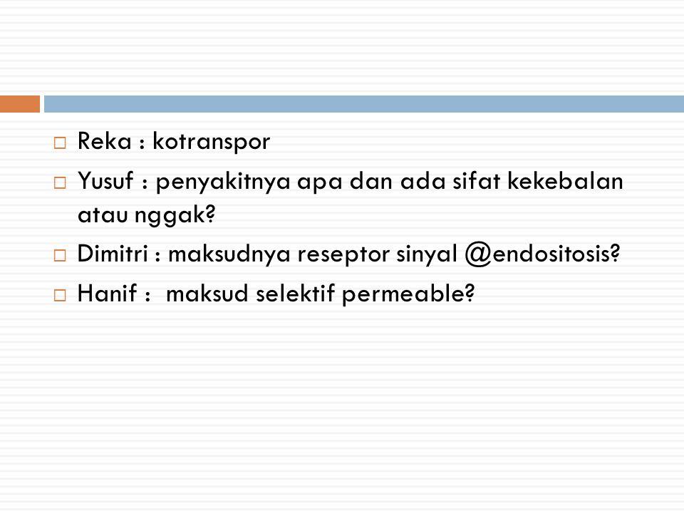 Reka : kotranspor Yusuf : penyakitnya apa dan ada sifat kekebalan atau nggak Dimitri : maksudnya reseptor sinyal @endositosis