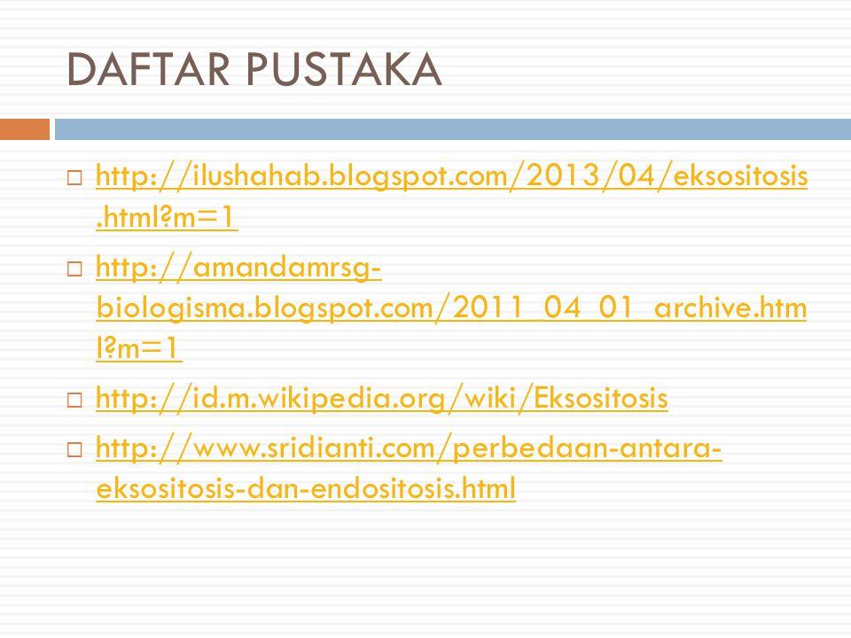 DAFTAR PUSTAKA http://ilushahab.blogspot.com/2013/04/eksositosis .html m=1. http://amandamrsg- biologisma.blogspot.com/2011_04_01_archive.htm l m=1.