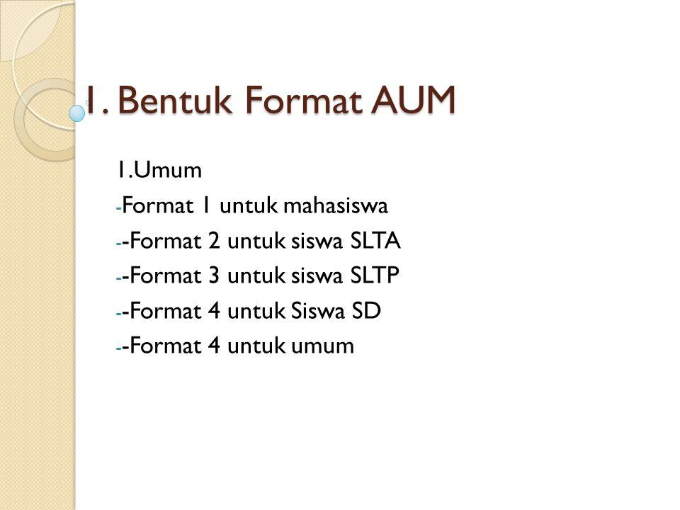 1. Bentuk Format AUM 1.Umum Format 1 untuk mahasiswa
