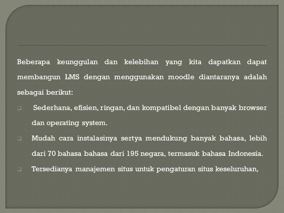 Beberapa keunggulan dan kelebihan yang kita dapatkan dapat membangun LMS dengan menggunakan moodle diantaranya adalah sebagai berikut: