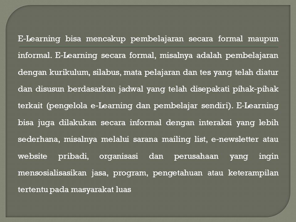 E-Learning bisa mencakup pembelajaran secara formal maupun informal