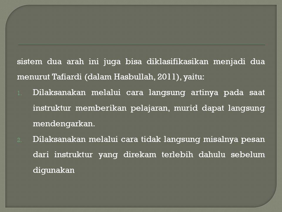 sistem dua arah ini juga bisa diklasifikasikan menjadi dua menurut Tafiardi (dalam Hasbullah, 2011), yaitu: